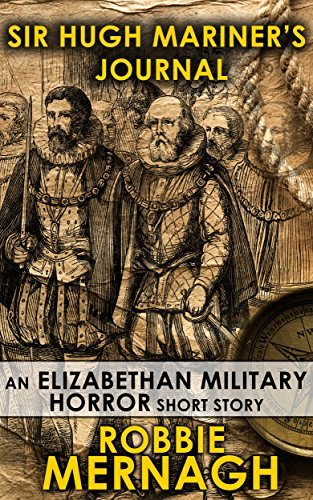Sir Hugh Mariners Journal: An Elizabethan Military Horror Short Story  by  Robbie Mernagh