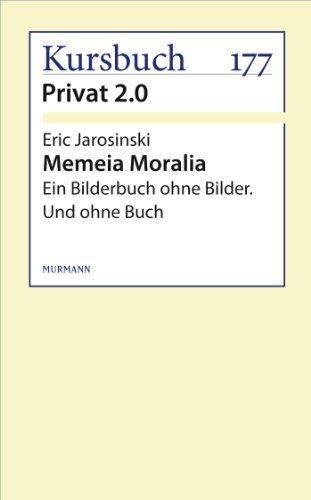 Memeia Moralia: Ein Bilderbuch ohne Bilder. Und ohne Buch Eric Jarosinski