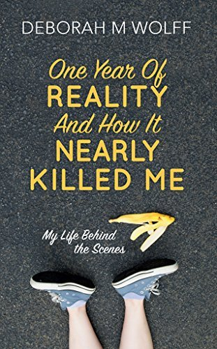 One Year of Reality and How It Nearly Killed Me: My Life Behind the Scenes  by  Deborah M Wolff