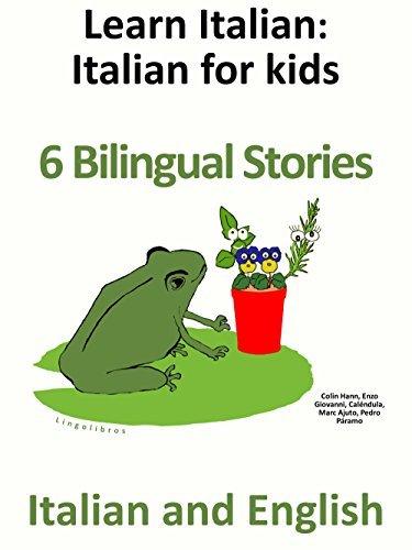 Learn Italian - Italian for kids - 6 Bilingual Stories in English and Italian  by  Colin Hann