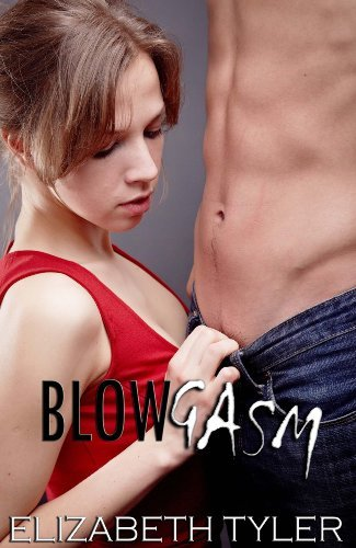 Blowgasm: More Than A Mouthful Oral Sex Bundle  by  Elizabeth Tyler