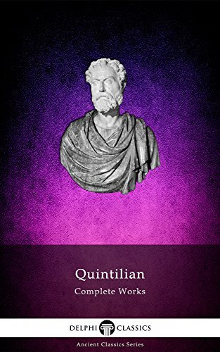 Complete Works of Quintilian (Delphi Classics) Delphi Classics