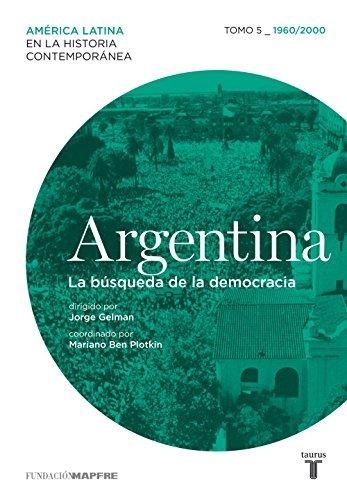 Argentina. La búsqueda de la democracia. Tomo 5 (1960-2000)  by  Autores Varios