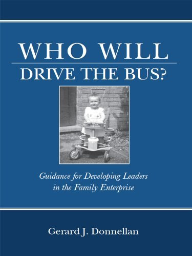 Who Will Drive the Bus? Guidance for Developing Leaders in the Family Enterprise  by  Gerard Donnellan