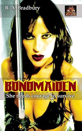 Bondmaiden: She needs courage to survive  by  B. A. Bradbury