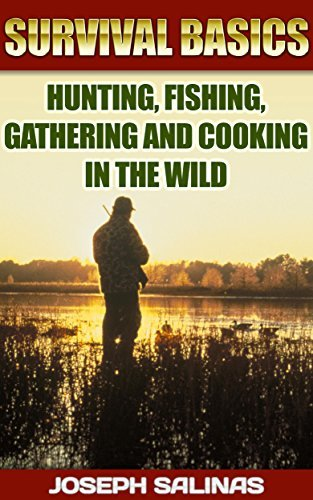 Survival Basics Hunting, Fishing, Gathering and Cooking in the Wild: (Survival Handbook, How To Survive, Survival Preparedness, Bushcraft, Bushcraft Survival, Bushcraft Basics, Bushcraft Shelter)  by  Joseph Salinas