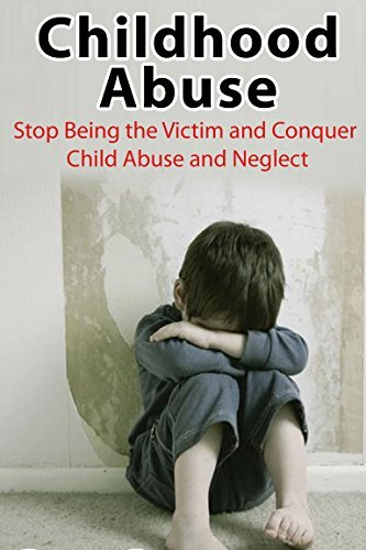 Self Help: Child Abuse: Overcome Child Abuse and Neglect (Emotional Abuse Trauma Childhood Trauma) Hanna Monahan