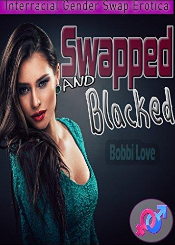 Swapped and Blacked: Interracial Gender Swap Erotica Bobbi Love