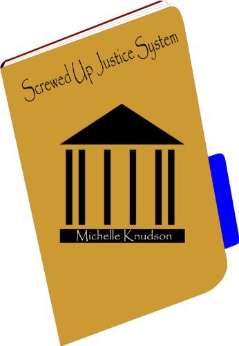 Screwed Up Justice System  by  Michelle Knudson