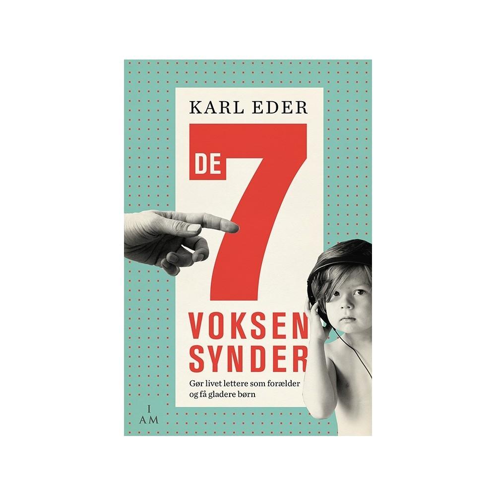 De 7 voksensynder - Gør livet lettere som forælder og få gladere børn Karl Eder