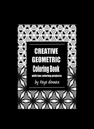 Creative Geometric Coloring Book: With Fun Coloring Projects (Adult Coloring Books)  by  Kaye Dennan