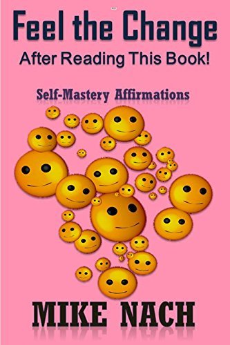 Feel the Change: Self-Mastery Affirmations  by  Mike Nach