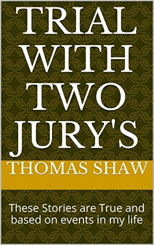 Trial with two Jurys: These Stories are True and based on events in my life (Adventures of a Baby Boomer Book 1)  by  Thomas Shaw
