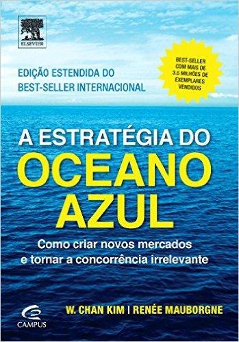 A Estratégia do Oceano Azul: Como Conquistar Novos Mercados e Tornar a Concorrência Irrelevante - Edição Estendida  by  W. Chan Kim