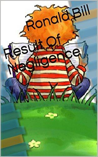 Result Of Negligence  by  Ronald Bill