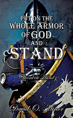PUT ON THE WHOLE ARMOR OF GOD AND STAND: Sword in Hand David O. Minor