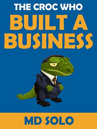 The Croc Who Built A Business  by  M.D. Solo