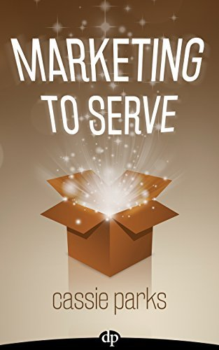 Marketing to Serve: The Entrepreneurs Guide to Marketing to Your Ideal Client and Making Money with Heart and Authenticity  by  Cassie Parks