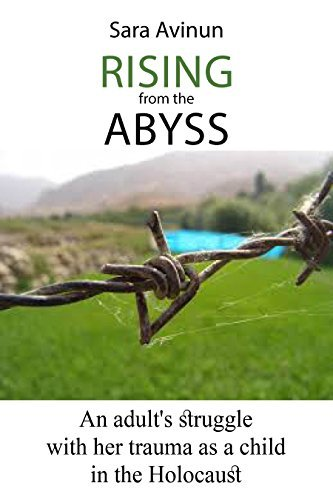 Rising from the Abyss: An adults struggle with her trauma as a child in the Holocaust Sara Avinun