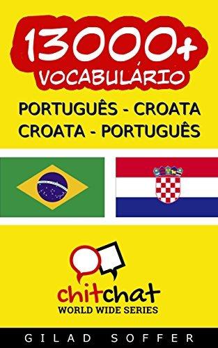 13000+ Português - Croata Croata - Português Vocabulário  by  Gilad Soffer