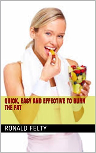 QUICK, EASY AND EFFECTIVE TO BURN THE FAT  by  Ronald Felty