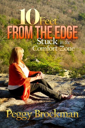10 Feet From The Edge: Stuck in the Comfort Zone  by  Peggy Brockman