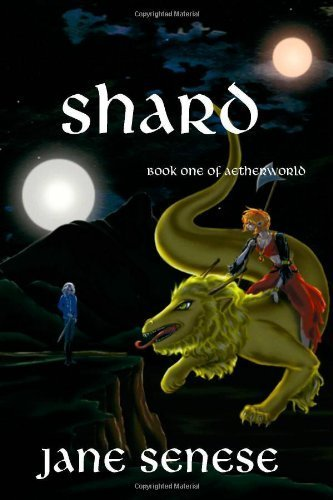 Shard: Book One of Aetherworld (Aetherworld, 1) Jane Senese