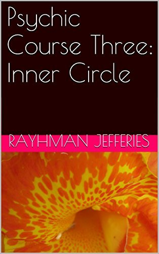 Psychic Course Three: Inner Circle (Psychic Course: Inner Circle Book 3)  by  Rayhman Jefferies