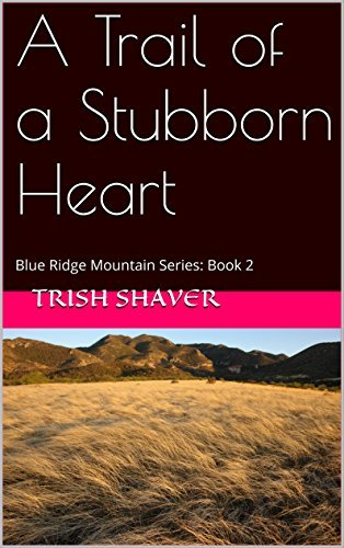 A Trail of a Stubborn Heart (Blue Ridge Mountain Series Book 2)  by  Trish Shaver