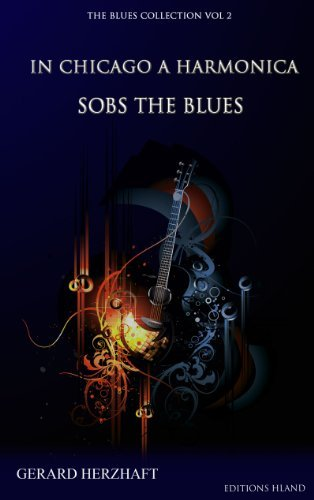 In Chicago, a harmonica sobs the blues (The Blues collection Book 2) Gérard Herzhaft