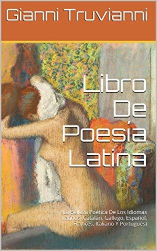 Libro De Poesía Latina: La Belleza Poética De Los Idiomas Latinos (Catalán, Gallego, Español, Francés, Italiano Y Portugués) Gianni Truvianni