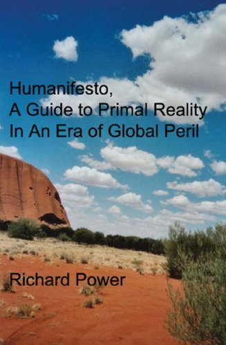 Humanifesto: A Guide to Primal Reality In An Era of Global Peril  by  Richard Power