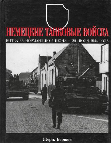 Немецкие танковые войска. Битва за Нормандию 5 июня-20 июля 1944 года Georges Bernage