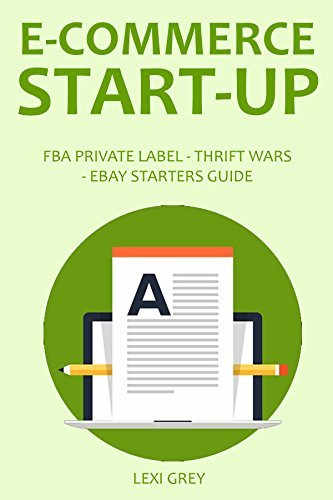 E-COMMERCE STARTUP 2016: FBA PRIVATE LABEL - THRIFT WARS - EBAY STARTERS GUIDE  by  Lexi Grey