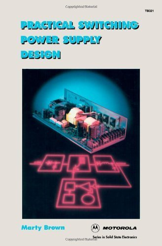 Practical Switching Power Supply Design (Motorola Series in Solid State Electronics) Martin C. Brown