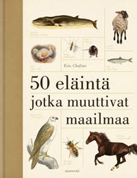 50 eläintä jotka muuttivat maailmaa Eric Chaline