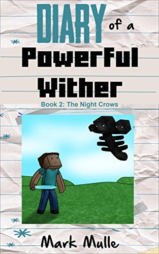 Diary of a Powerful Wither (Book 2): The Night Crows (An Unofficial Minecraft Book for Kids Ages 9 - 12 (Preteen) Mark Mulle