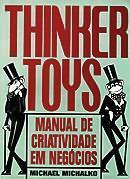 Thinkertoys: Manual de Criatividade em Negócios  by  Michael Michalko