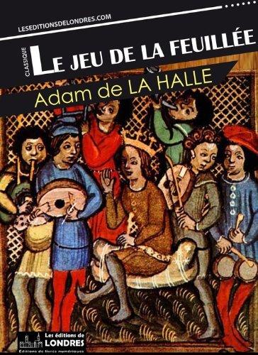 Le jeu de la feuillée  by  Adam De La Halle