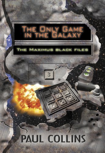 The Only Game in the Galaxy (The Maximus Black Files Book 3) Paul Collins