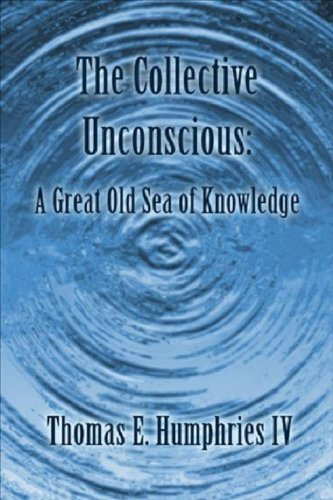 The Collective Unconscious: A Great Old Sea of Knowledge Thomas E. Humphries IV