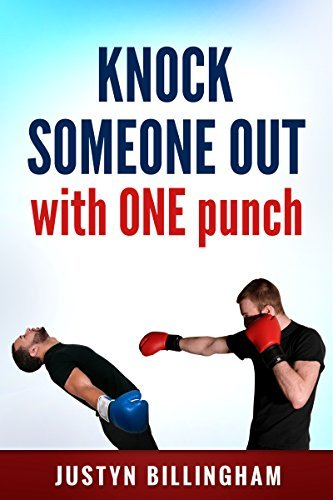 Knock Someone Out: With ONE punch (Martial Arts for Beginners Book 5)  by  Justyn Billingham