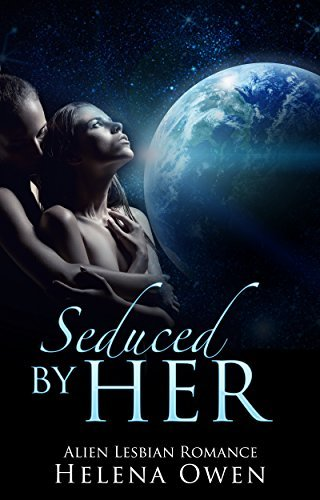 Lesbian: Seduced her: Alien Lesbian Romantic Suspense by Helena Owen