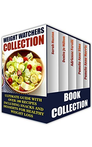 Weight Watchers Collection: Ultimate Guide With Over 100 Recipes Including Snacks And Desserts For Healthy Weight Loss: (Weight Lose, Weight Watchers Cookbook, ... Diet Desserts, Weight Watchers Guide) Sarah Huston