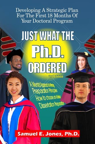 Just What The Ph.D. Order: Developing A Strategic Plan For The First 18 Months Of Your Doctoral Program Samuel Jones
