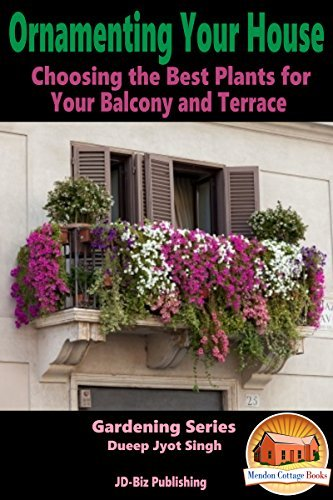 Ornamenting Your House - Choosing the Best Plants for Your Balcony and Terrace (Gardening Series Book 10)  by  Dueep Jyot Singh