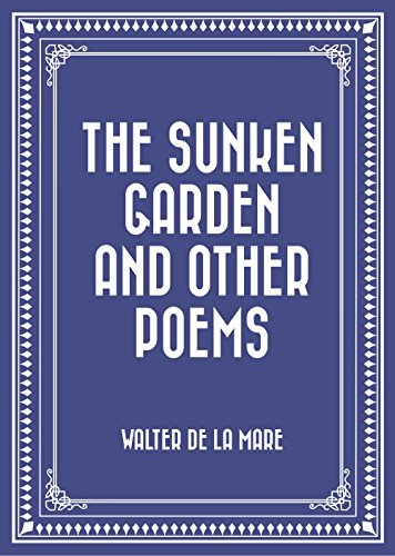The Sunken Garden and Other Poems Walter de la Mare
