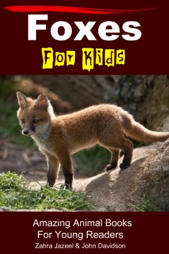 Foxes For Kids - Amazing Animal Books For Young Readers  by  John Davidson