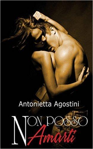 Non posso amarti Antonietta Agostini
