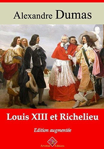 Louis XIII et Richelieu (Nouvelle édition augmentée) - Arvensa Editions  by  Alexandre Dumas